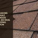 4 Reasons Asphalt Shingles are an Ideal Roofing Option