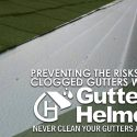 Preventing the Risks of Clogged Gutters with Gutter Helmet®