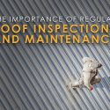 The Importance of Regular Roof Inspections and Maintenance