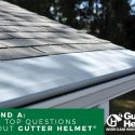 Q and A: The Top Questions About Gutter Helmet®