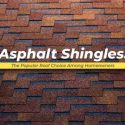 Asphalt Shingles: The Popular Roof Choice Among Homeowners