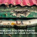 3 Problems You Didn't Know Were Caused by Your Gutters